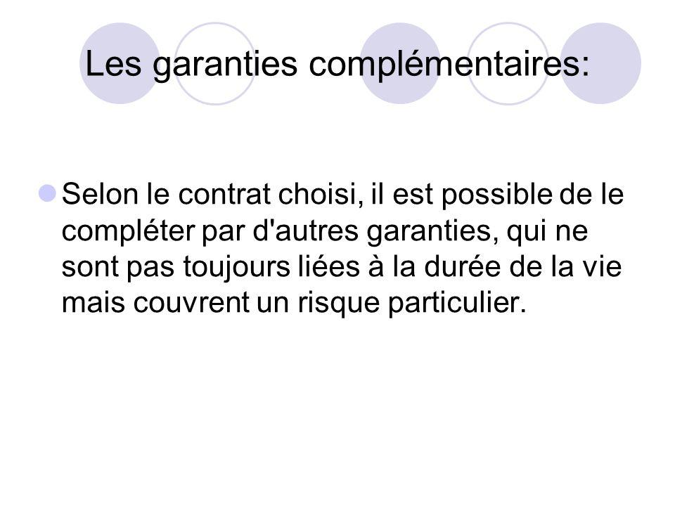Les garanties complémentaires: Selon le contrat choisi, il est possible de le compléter par d'autres garanties, qui ne sont pas toujours liées à la du