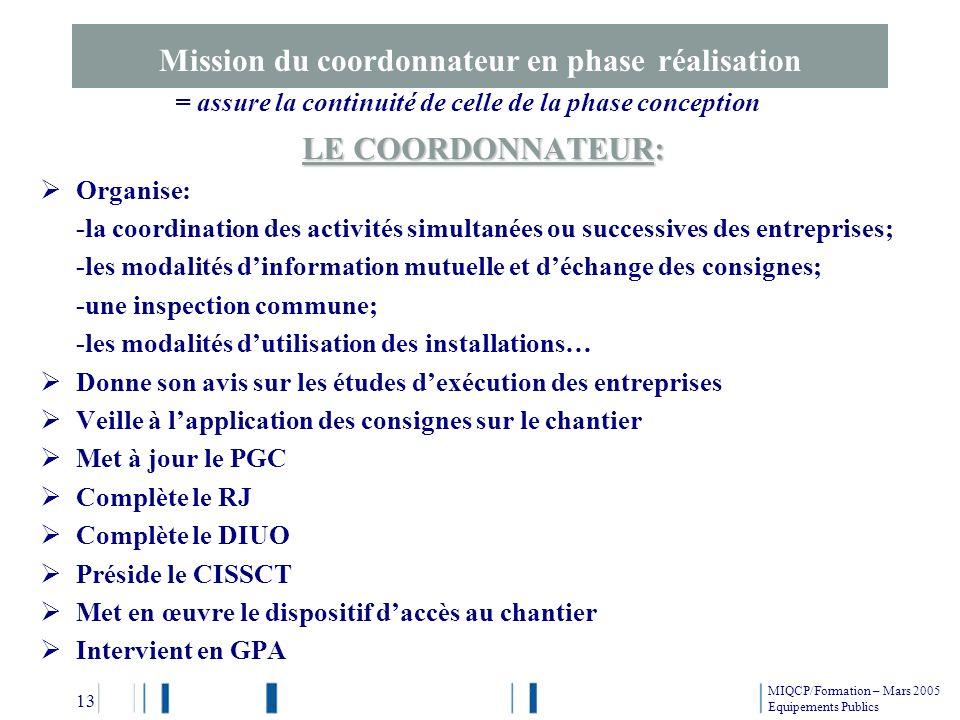 Mission du coordonnateur en phase réalisation LE COORDONNATEUR: Organise: -la coordination des activités simultanées ou successives des entreprises; -