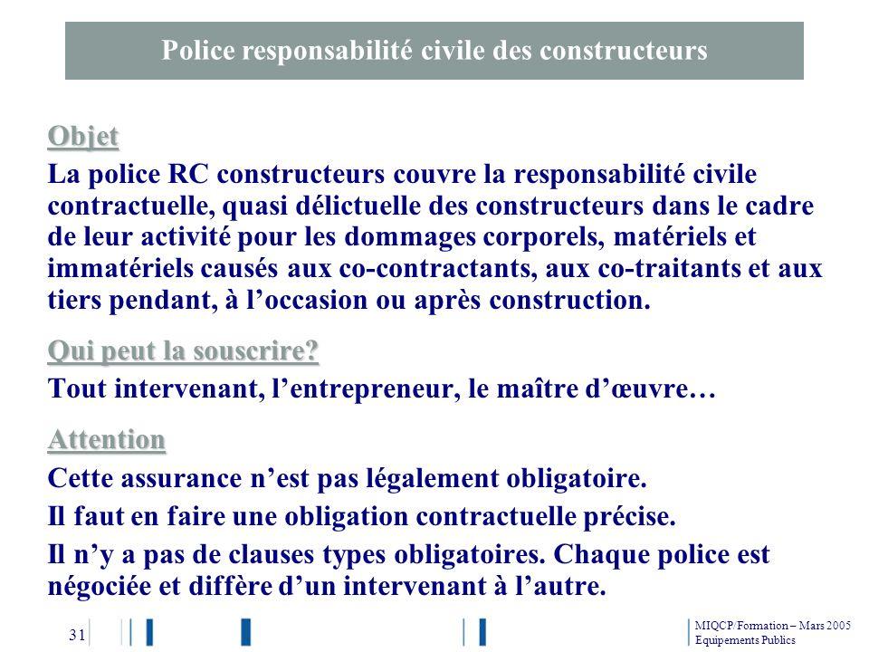 Police responsabilité civile des constructeurs Objet La police RC constructeurs couvre la responsabilité civile contractuelle, quasi délictuelle des c
