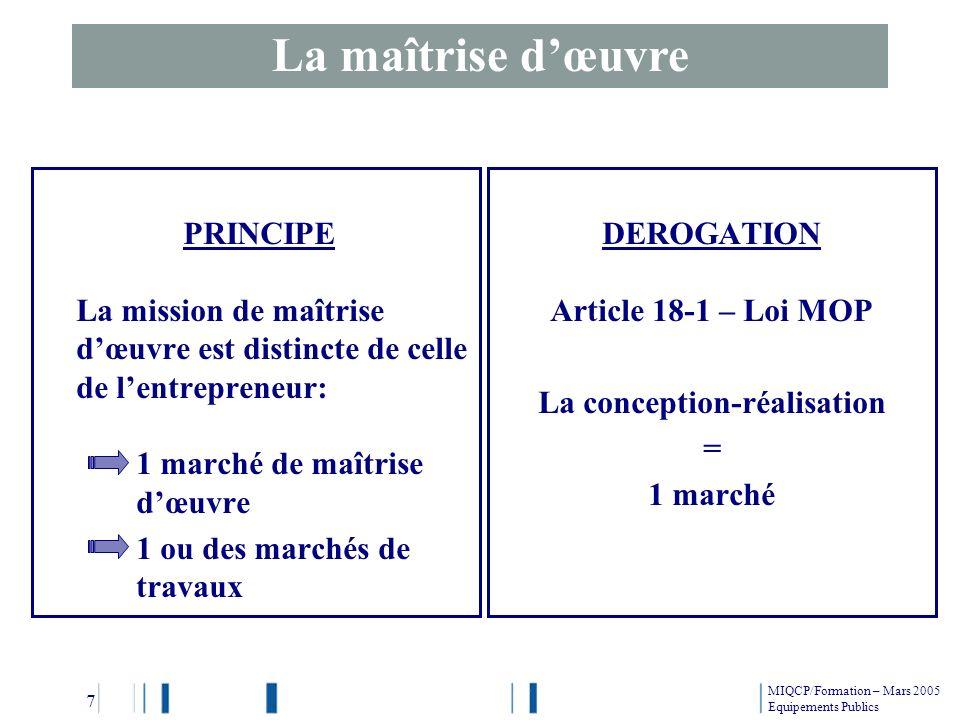 PRINCIPE La mission de maîtrise dœuvre est distincte de celle de lentrepreneur: 1 marché de maîtrise dœuvre 1 ou des marchés de travaux DEROGATION Art