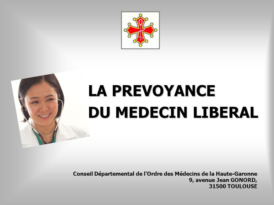 LA PREVOYANCE DU MEDECIN LIBERAL Conseil Départemental de lOrdre des Médecins de la Haute-Garonne 9, avenue Jean GONORD, 31500 TOULOUSE