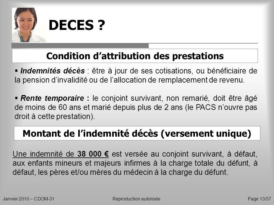 DECES ? Janvier 2010 – CDOM-31Reproduction autorisée Page 13/57 Condition dattribution des prestations Indemnités décès : être à jour de ses cotisatio