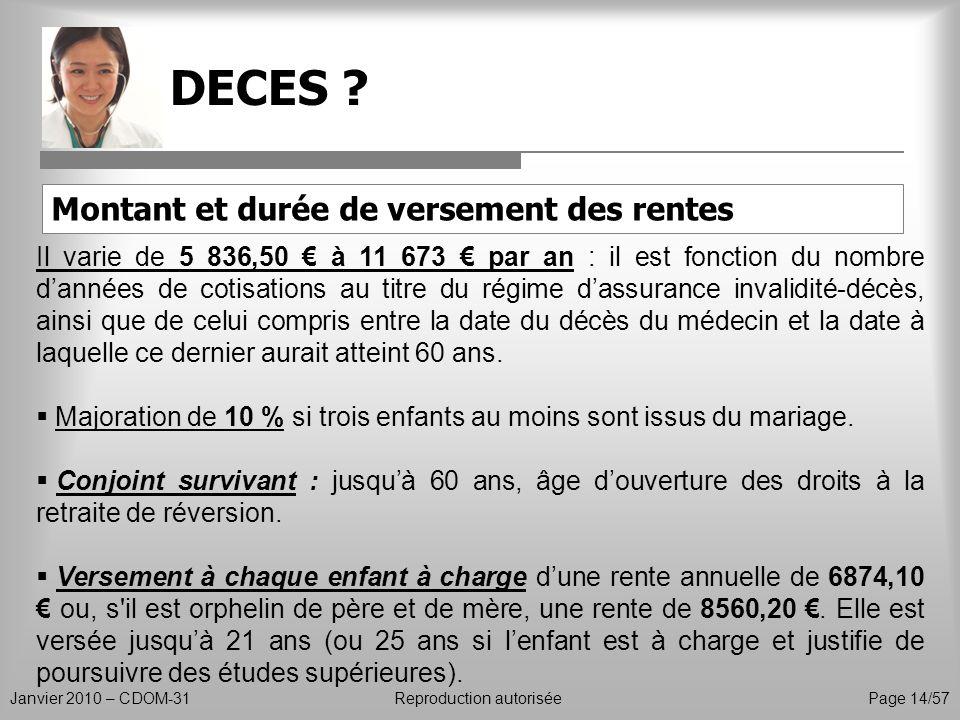 DECES ? Janvier 2010 – CDOM-31Reproduction autorisée Page 14/57 Montant et durée de versement des rentes Il varie de 5 836,50 à 11 673 par an : il est