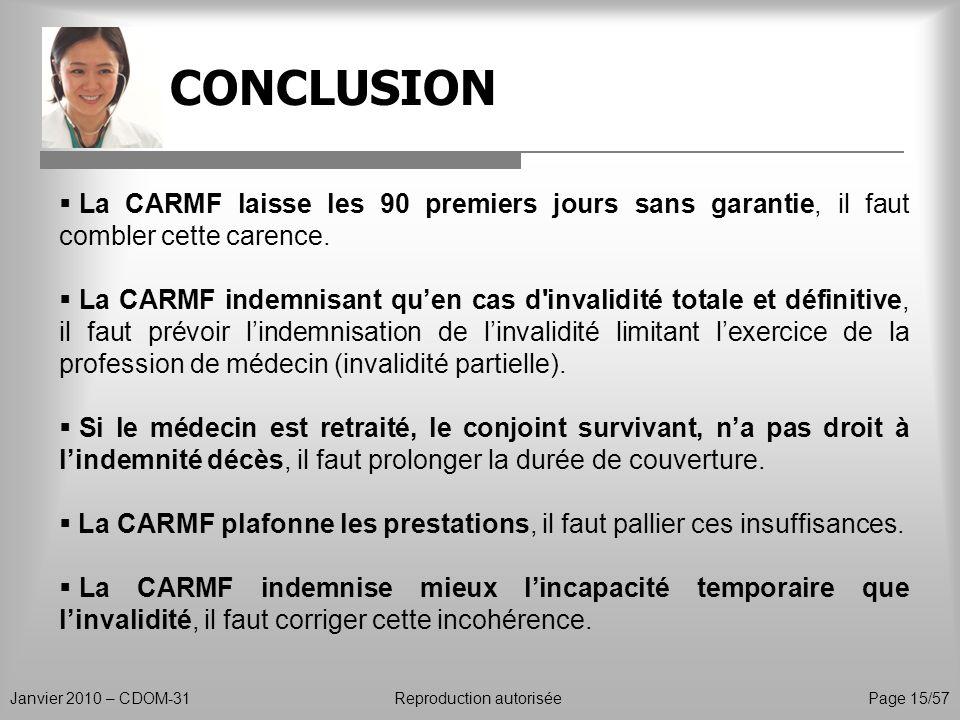 CONCLUSION Janvier 2010 – CDOM-31Reproduction autorisée Page 15/57 La CARMF laisse les 90 premiers jours sans garantie, il faut combler cette carence.