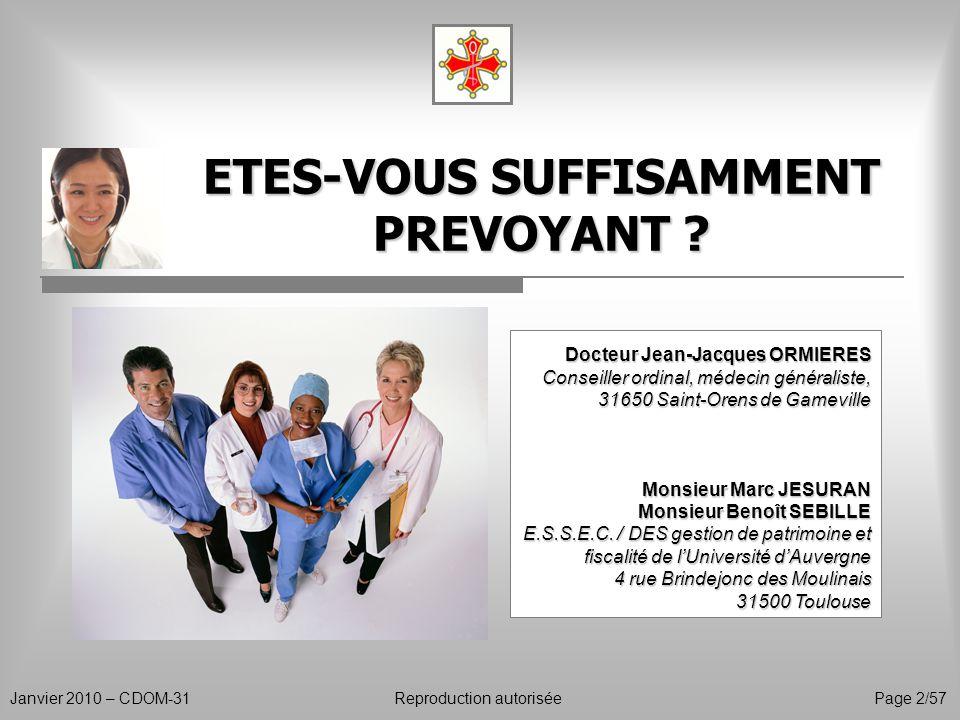 ETES-VOUS SUFFISAMMENT PREVOYANT ? Janvier 2010 – CDOM-31Reproduction autoriséePage 2/57 Docteur Jean-Jacques ORMIERES Conseiller ordinal, médecin gén