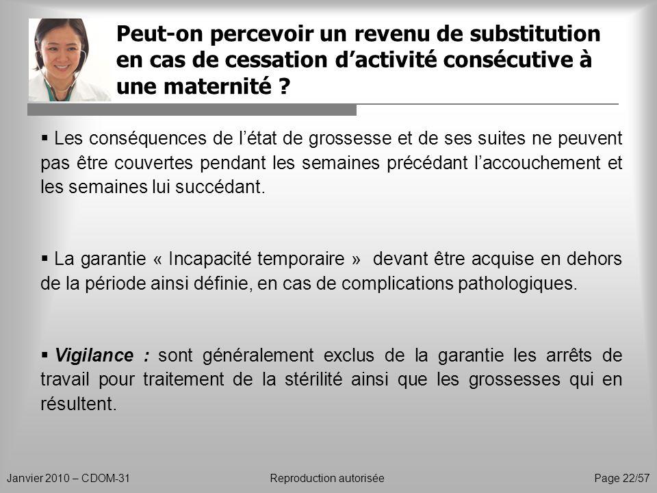 Peut-on percevoir un revenu de substitution en cas de cessation dactivité consécutive à une maternité ? Janvier 2010 – CDOM-31Reproduction autorisée P