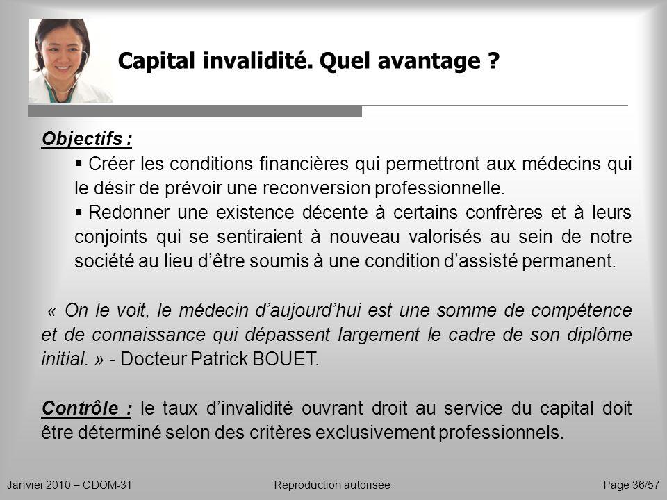 Capital invalidité. Quel avantage ? Janvier 2010 – CDOM-31Reproduction autorisée Page 36/57 Objectifs : Créer les conditions financières qui permettro