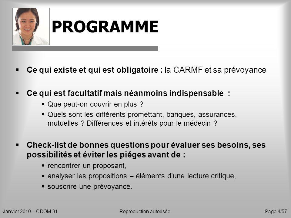 PROGRAMME Janvier 2010 – CDOM-31Reproduction autoriséePage 4/57 Ce qui existe et qui est obligatoire : la CARMF et sa prévoyance Ce qui est facultatif