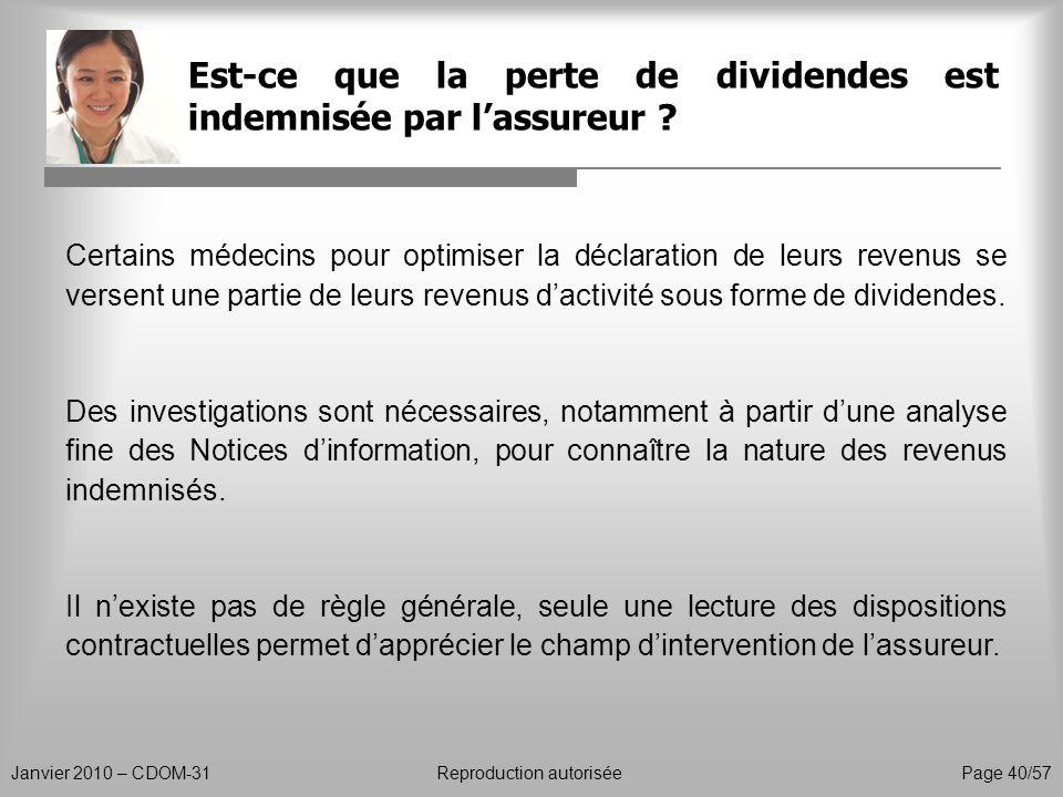 Est-ce que la perte de dividendes est indemnisée par lassureur ? Janvier 2010 – CDOM-31Reproduction autorisée Page 40/57 Certains médecins pour optimi