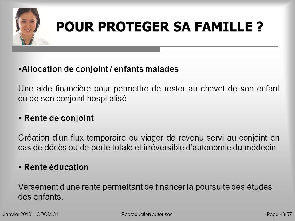 POUR PROTEGER SA FAMILLE ? Janvier 2010 – CDOM-31Reproduction autorisée Page 43/57 Allocation de conjoint / enfants malades Une aide financière pour p