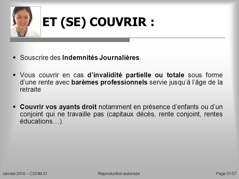 ET (SE) COUVRIR : Janvier 2010 – CDOM-31Reproduction autorisée Page 51/57 Souscrire des Indemnités Journalières. Vous couvrir en cas dinvalidité parti