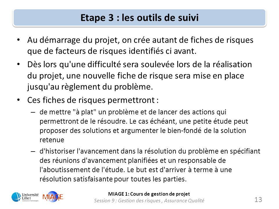 MIAGE 1: Cours de gestion de projet Session 9 : Gestion des risques, Assurance Qualité Etape 3 : les outils de suivi Au démarrage du projet, on crée a