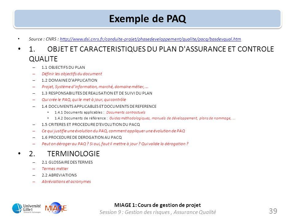 MIAGE 1: Cours de gestion de projet Session 9 : Gestion des risques, Assurance Qualité Exemple de PAQ Source : CNRS : http://www.dsi.cnrs.fr/conduite-