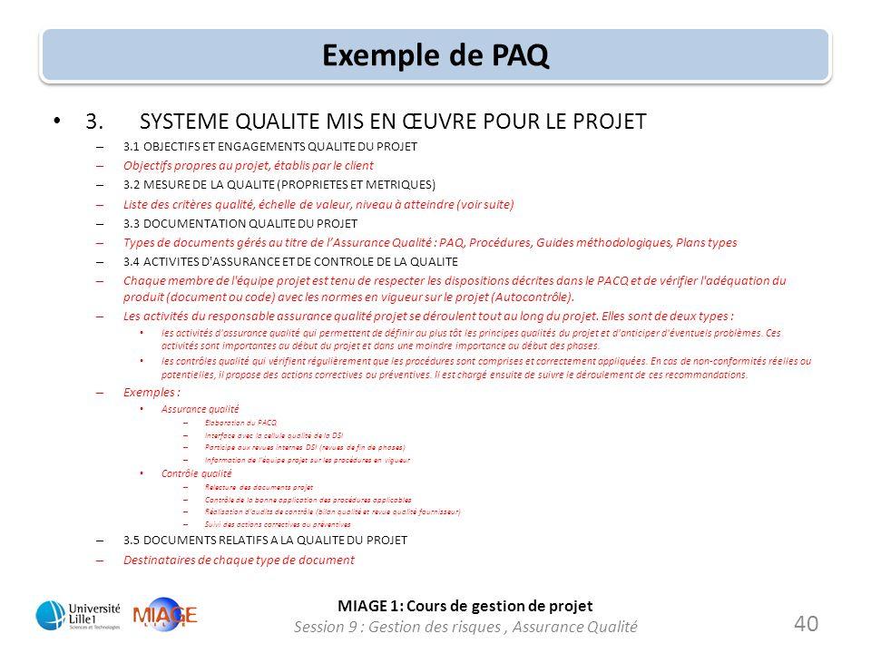 MIAGE 1: Cours de gestion de projet Session 9 : Gestion des risques, Assurance Qualité Exemple de PAQ 3.SYSTEME QUALITE MIS EN ŒUVRE POUR LE PROJET –