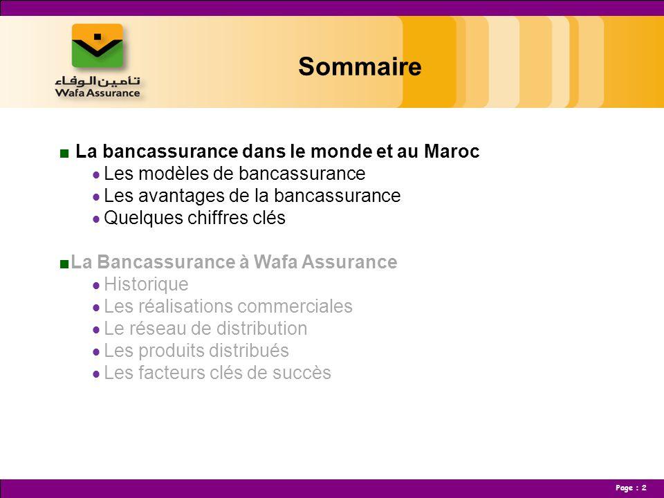 Page : 3 La Bancassurance dans le monde et au Maroc les différents modèles de bancassurance Accord de distribution Joint Venture Filiale (modèle intégré) Faible Degré dintégrationElevé La banque joue un rôle d intermédiaire pour une compagnie d assurance ; Pas ou peu déchanges de bases de données clients ; Faible investissement.