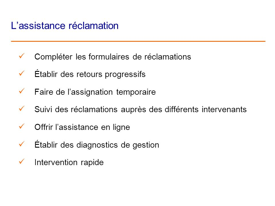 Lassistance réclamation Compléter les formulaires de réclamations Établir des retours progressifs Faire de lassignation temporaire Suivi des réclamati