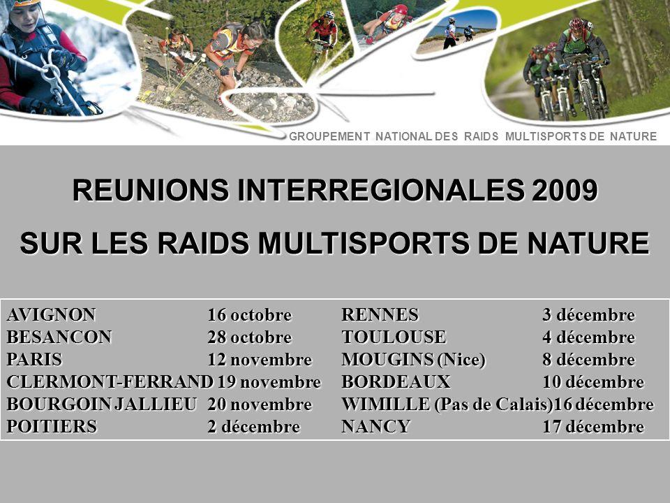 GROUPEMENT NATIONAL DES RAIDS MULTISPORTS DE NATURE REUNIONS INTERREGIONALES 2009 SUR LES RAIDS MULTISPORTS DE NATURE AVIGNON16 octobre RENNES 3 décem