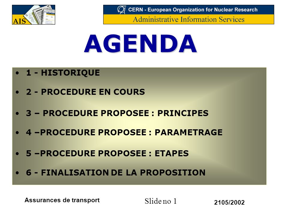 Slide no 22 2105/2002 Assurances de transport Principe : –Regroupement des commandes dassurance par article, site de départ, mode de transport –Envoi de linformation à Axe sous forme de fax 1 x par semaine Exemple : Article : ASS_EU1_A Assurance de transport par avion - Europe -Categorie EU1 Site de depart : Prevessin(FR).