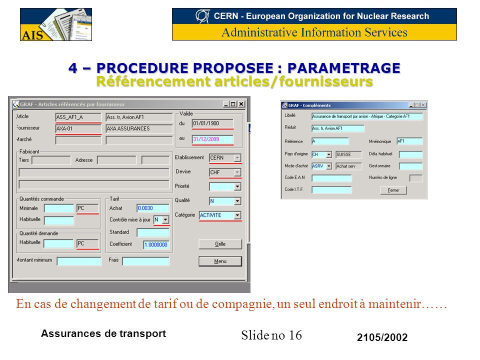 Slide no 16 2105/2002 Assurances de transport 4 – PROCEDURE PROPOSEE : PARAMETRAGE Référencement articles/fournisseurs En cas de changement de tarif o