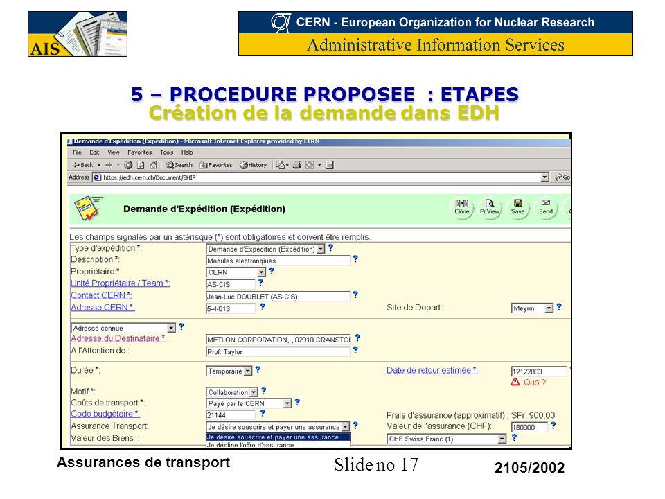 Slide no 17 2105/2002 Assurances de transport 5 – PROCEDURE PROPOSEE : ETAPES Création de la demande dans EDH