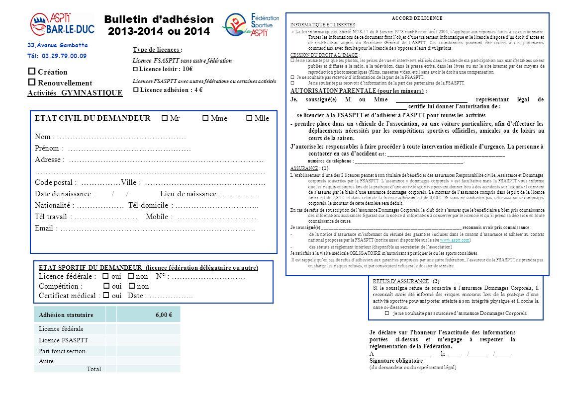 Bulletin dadhésion 2013-2014 ou 2014 Création Renouvellement Activités GYMNASTIQUE ETAT CIVIL DU DEMANDEUR Mr Mme Mlle Nom : ………………………………………….