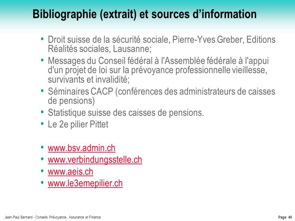 Page 40 Jean-Paul Bernard - Conseils Prévoyance, Assurance et Finance Bibliographie (extrait) et sources dinformation Droit suisse de la sécurité soci