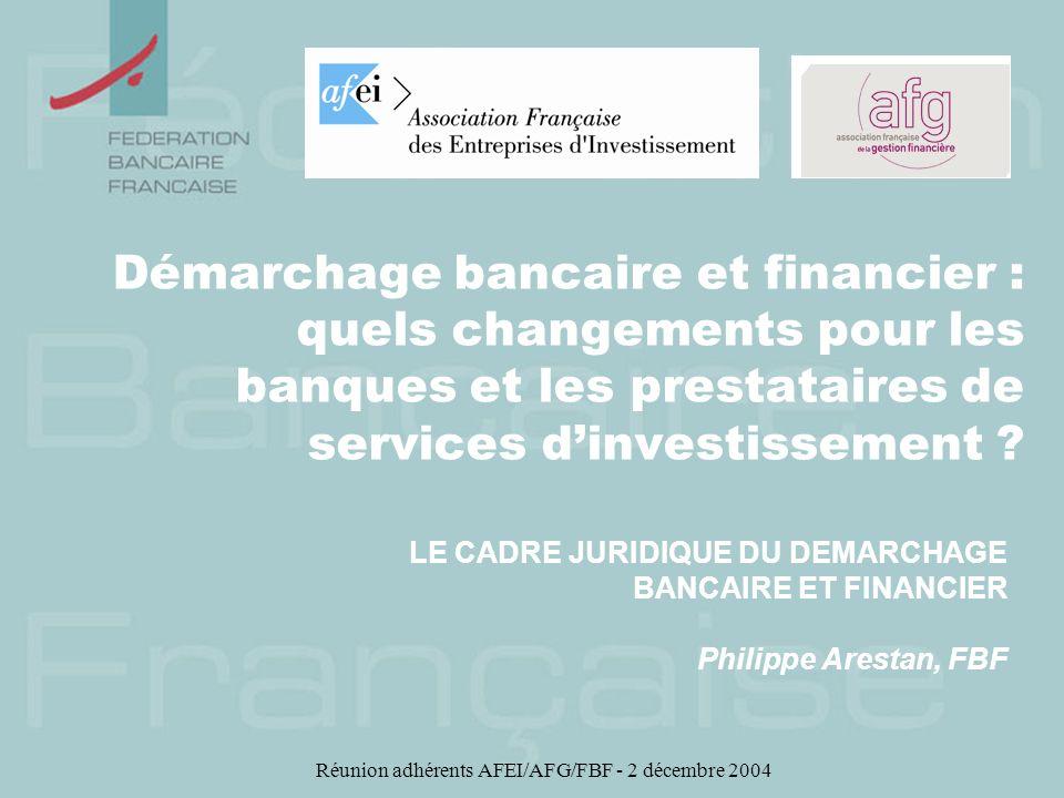 Réunion adhérents AFEI/AFG/FBF - 2 décembre 2004 Le nouveau régime du démarchage résulte de dispositions législatives et réglementaires 1.