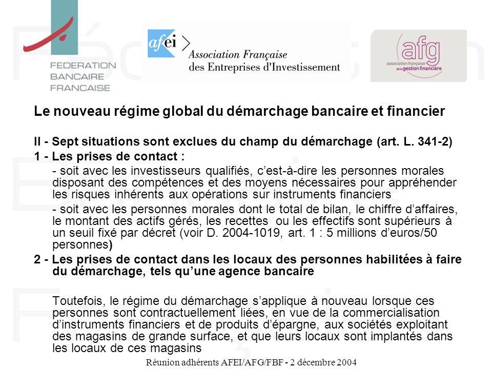 Réunion adhérents AFEI/AFG/FBF - 2 décembre 2004 Le nouveau régime global du démarchage bancaire et financier II - Sept situations sont exclues du cha