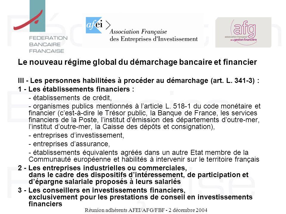 Réunion adhérents AFEI/AFG/FBF - 2 décembre 2004 Le nouveau régime global du démarchage bancaire et financier III - Les personnes habilitées à procéde