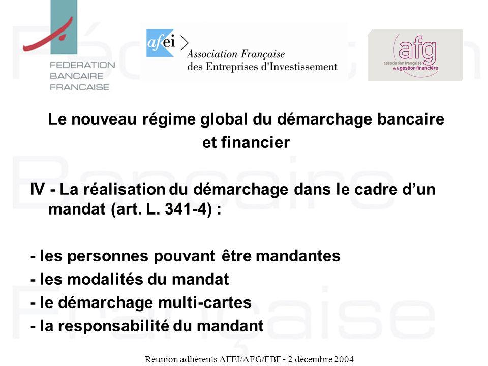 Réunion adhérents AFEI/AFG/FBF - 2 décembre 2004 Le nouveau régime global du démarchage bancaire et financier IV - La réalisation du démarchage dans l