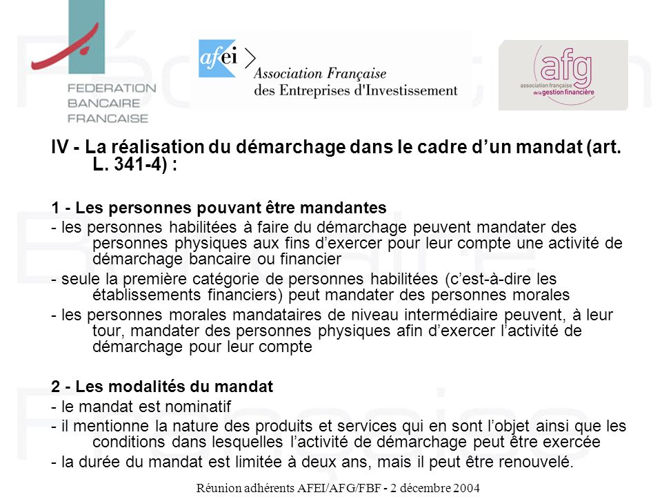 Réunion adhérents AFEI/AFG/FBF - 2 décembre 2004 IV - La réalisation du démarchage dans le cadre dun mandat (art. L. 341-4) : 1 - Les personnes pouvan