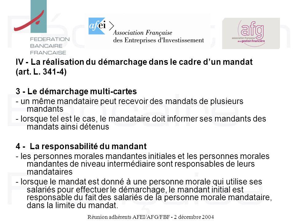Réunion adhérents AFEI/AFG/FBF - 2 décembre 2004 IV - La réalisation du démarchage dans le cadre dun mandat (art. L. 341-4) 3 - Le démarchage multi-ca