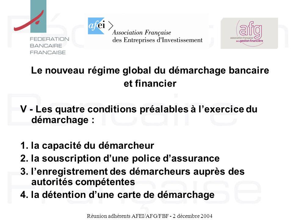 Réunion adhérents AFEI/AFG/FBF - 2 décembre 2004 Le nouveau régime global du démarchage bancaire et financier V - Les quatre conditions préalables à l