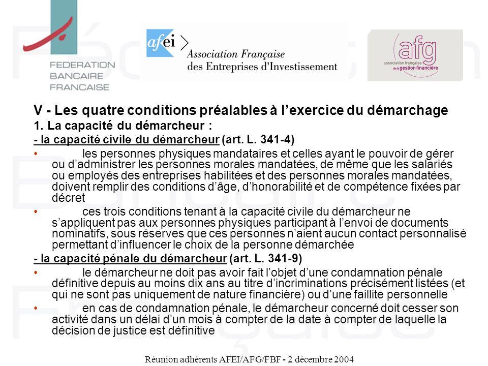 Réunion adhérents AFEI/AFG/FBF - 2 décembre 2004 V - Les quatre conditions préalables à lexercice du démarchage 1. La capacité du démarcheur : - la ca
