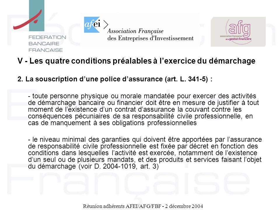 Réunion adhérents AFEI/AFG/FBF - 2 décembre 2004 V - Les quatre conditions préalables à lexercice du démarchage 2. La souscription dune police dassura
