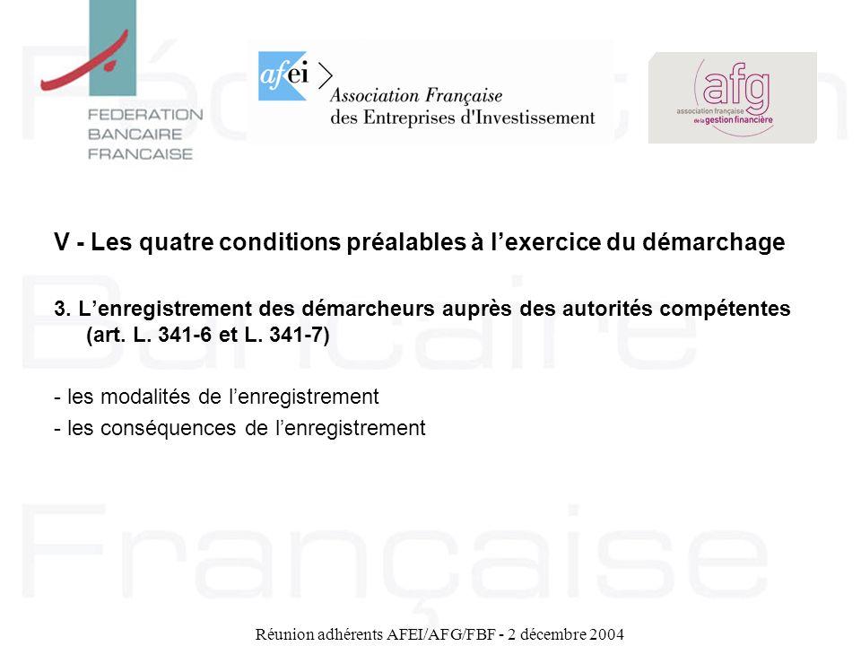 Réunion adhérents AFEI/AFG/FBF - 2 décembre 2004 V - Les quatre conditions préalables à lexercice du démarchage 3. Lenregistrement des démarcheurs aup
