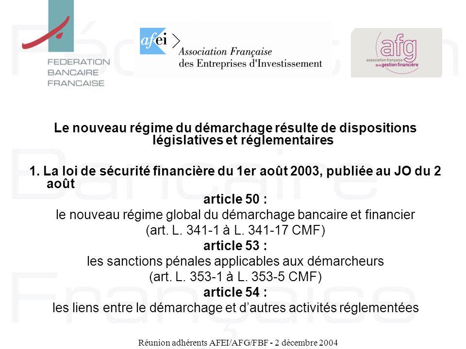 Réunion adhérents AFEI/AFG/FBF - 2 décembre 2004 Le nouveau régime du démarchage résulte de dispositions législatives et réglementaires 1. La loi de s