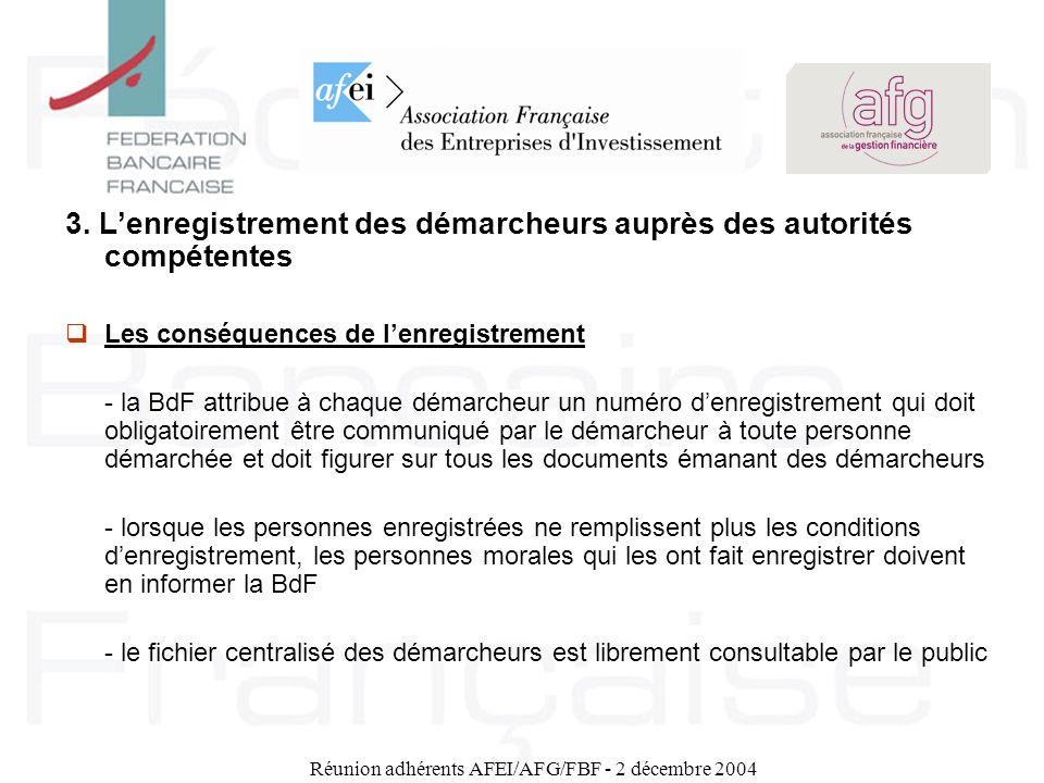 Réunion adhérents AFEI/AFG/FBF - 2 décembre 2004 3. Lenregistrement des démarcheurs auprès des autorités compétentes Les conséquences de lenregistreme