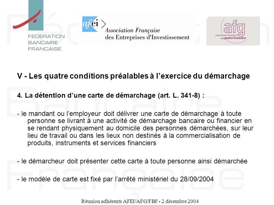 Réunion adhérents AFEI/AFG/FBF - 2 décembre 2004 V - Les quatre conditions préalables à lexercice du démarchage 4. La détention dune carte de démarcha