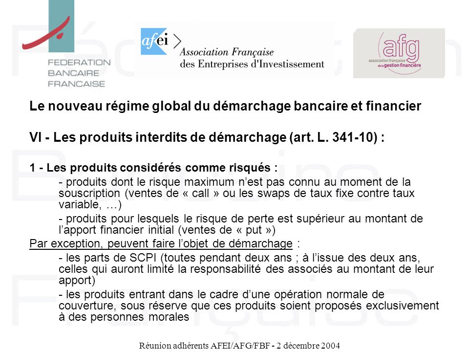 Réunion adhérents AFEI/AFG/FBF - 2 décembre 2004 Le nouveau régime global du démarchage bancaire et financier VI - Les produits interdits de démarchag