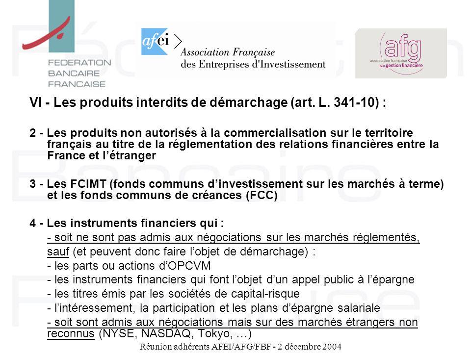 Réunion adhérents AFEI/AFG/FBF - 2 décembre 2004 VI - Les produits interdits de démarchage (art. L. 341-10) : 2 - Les produits non autorisés à la comm
