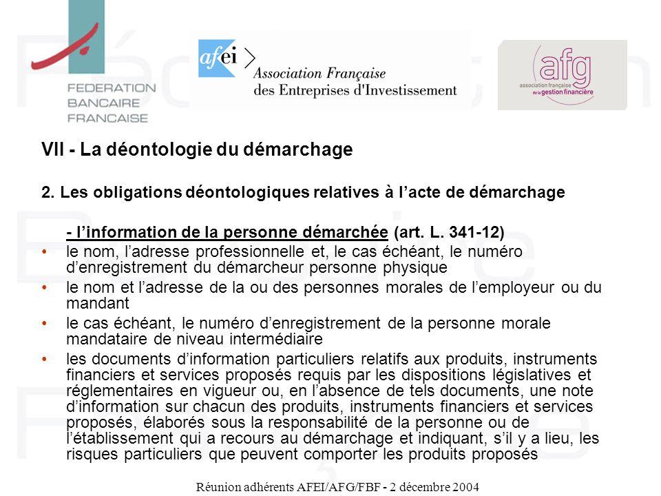 Réunion adhérents AFEI/AFG/FBF - 2 décembre 2004 VII - La déontologie du démarchage 2. Les obligations déontologiques relatives à lacte de démarchage