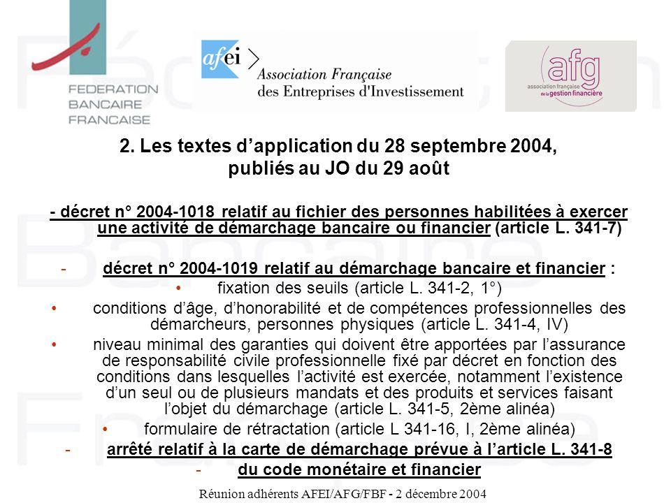 Réunion adhérents AFEI/AFG/FBF - 2 décembre 2004 2. Les textes dapplication du 28 septembre 2004, publiés au JO du 29 août - décret n° 2004-1018 relat