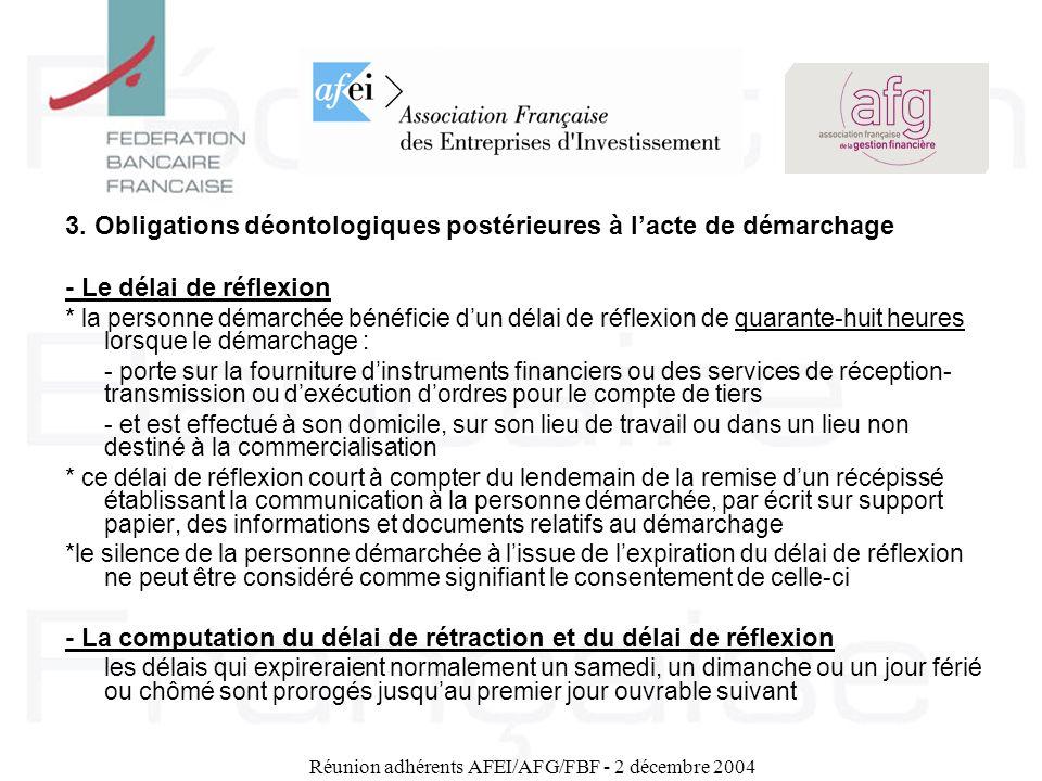 Réunion adhérents AFEI/AFG/FBF - 2 décembre 2004 3. Obligations déontologiques postérieures à lacte de démarchage - Le délai de réflexion * la personn