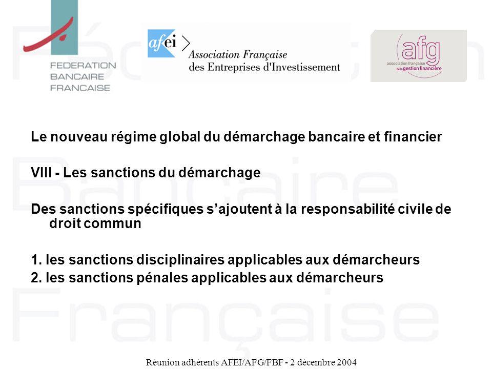 Réunion adhérents AFEI/AFG/FBF - 2 décembre 2004 Le nouveau régime global du démarchage bancaire et financier VIII - Les sanctions du démarchage Des s