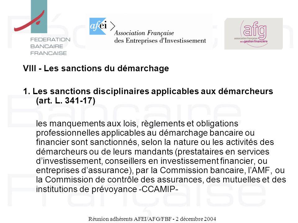 Réunion adhérents AFEI/AFG/FBF - 2 décembre 2004 VIII - Les sanctions du démarchage 1. Les sanctions disciplinaires applicables aux démarcheurs (art.