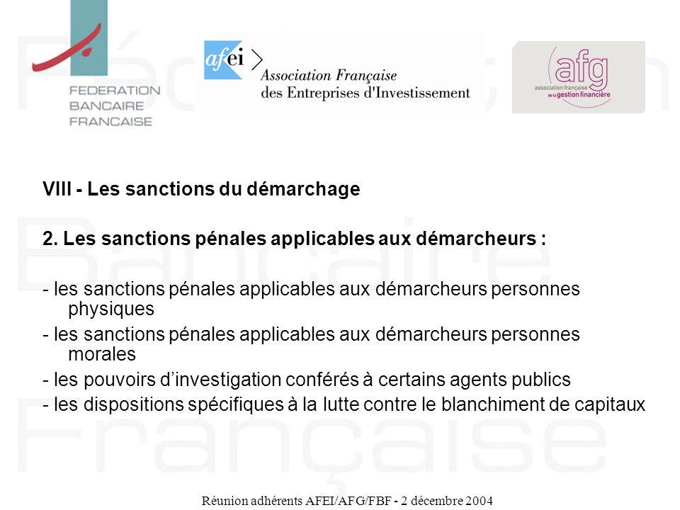 Réunion adhérents AFEI/AFG/FBF - 2 décembre 2004 VIII - Les sanctions du démarchage 2. Les sanctions pénales applicables aux démarcheurs : - les sanct