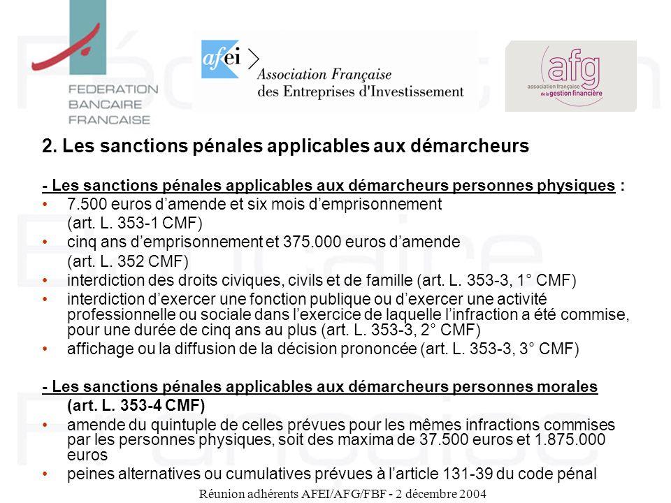 Réunion adhérents AFEI/AFG/FBF - 2 décembre 2004 2. Les sanctions pénales applicables aux démarcheurs - Les sanctions pénales applicables aux démarche