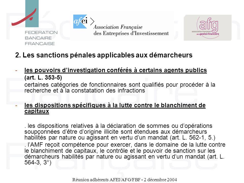 Réunion adhérents AFEI/AFG/FBF - 2 décembre 2004 2. Les sanctions pénales applicables aux démarcheurs -les pouvoirs dinvestigation conférés à certains