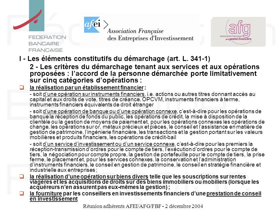 Réunion adhérents AFEI/AFG/FBF - 2 décembre 2004 Le nouveau régime global du démarchage bancaire et financier II - Sept situations sont exclues du champ du démarchage (art.